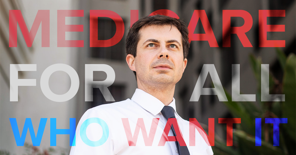 Pete Buttigieg standing in front of text reading Medicare for All Who Want It